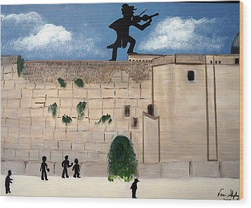 Wood Print featuring the painting The  Western Wall And Fiddler On The Roof by Nora Shepley