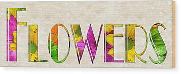 The Word Is Flowers Wood Print by Andee Design