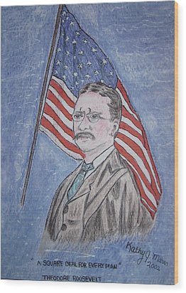 Theodore Roosevelt Wood Print by Kathy Marrs Chandler