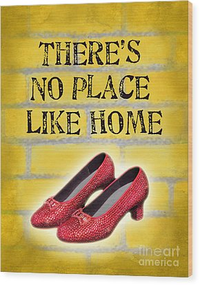 There's No Place Like Home Wood Print by Ginny Gaura