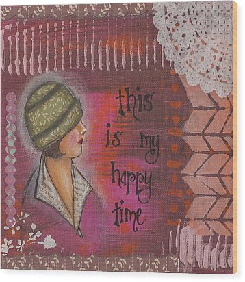 This Is My Happy Time Cheerful Inspirational Art Wood Print by Stanka Vukelic
