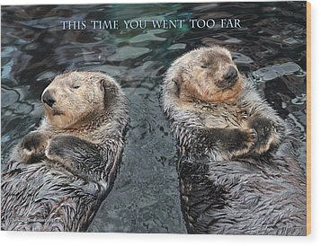 This Time You Went Too Far W/title Wood Print by Aleksander Rotner