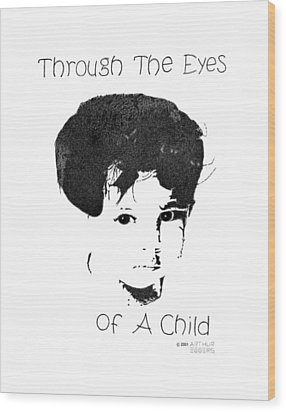 Wood Print featuring the drawing Through The Eyes Of A Child by Arthur Eggers