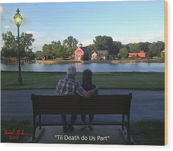 Til Death Do Us Part Wood Print by Michael Rucker