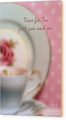 Time For Tea Just You And Me Wood Print