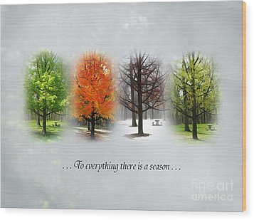 To Everything There Is A Season Wood Print