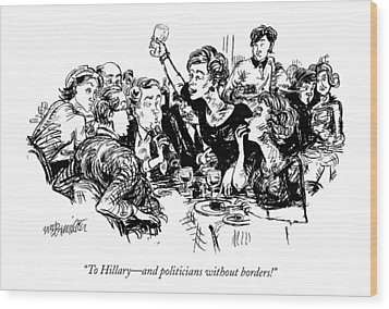 To Hillary - And Politicians Without Borders! Wood Print by William Hamilton