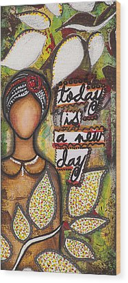 Today Is A New Day Wood Print by Stanka Vukelic
