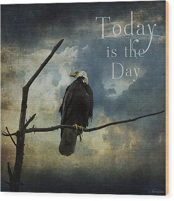 Today Is The Day - Inspirational Art By Jordan Blackstone Wood Print by Jordan Blackstone