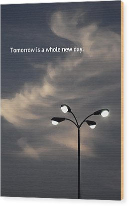 Tomorrow Is A Whole New Day Wood Print by Lena Wilhite