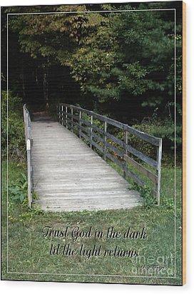 Trust God In The Dark Wood Print by Sara  Raber