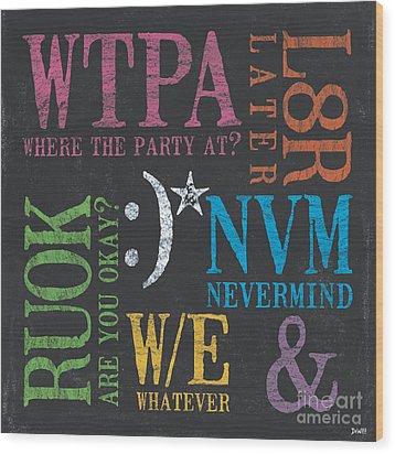 Tween Textspeak 2 Wood Print by Debbie DeWitt