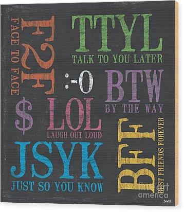 Tween Textspeak 4 Wood Print by Debbie DeWitt