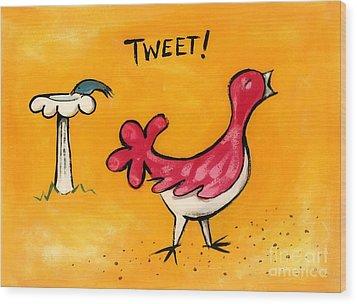 Tweet Wood Print by Diane Smith