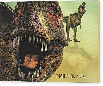 Wood Print featuring the digital art Tyrannosaurus Rex 4 by Bob Orsillo