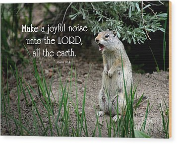 Uinta Ground Squirrel - Psalm 98 Wood Print by E B Schmidt