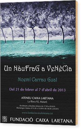 Un Naufrag A Venezia - Mostra Art Jove - Febrer 2013 Mataro - Barcelona Wood Print by Arte Venezia