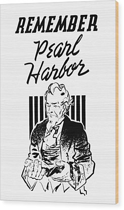 Uncle Sam - Remember Pearl Harbor  Wood Print by War Is Hell Store