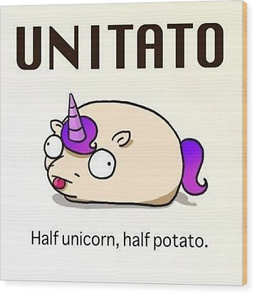 #unitato Half #unicorn Half #potato Wood Print by Steven Griffin