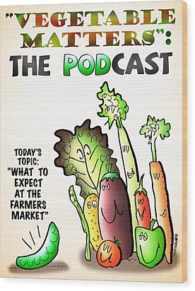 Vegetable Matters The Podcast Wood Print by Mark Armstrong
