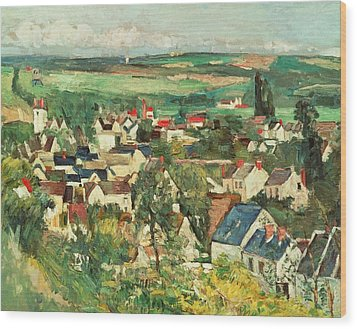 View Of Auvers From Above Wood Print by Paul Cezanne