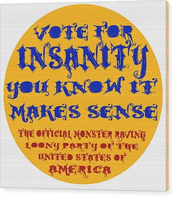 Vote For Insanity Wood Print