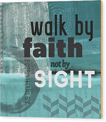 Walk By Faith- Contemporary Christian Art Wood Print by Linda Woods