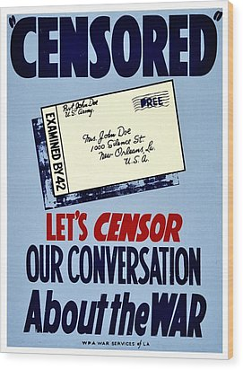 War Poster - Ww2 - Censored Wood Print by Benjamin Yeager
