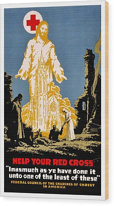 War Poster - Ww1 - Christians Support Red Cross Wood Print by Benjamin Yeager