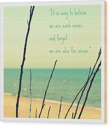 We Are Also The Ocean Wood Print by Poetry and Art