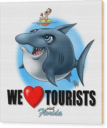 We Love Tourists Shark Wood Print by Scott Ross