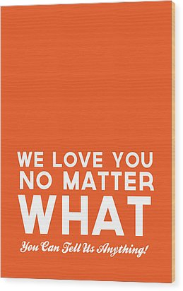 We Love You No Matter What - Greeting Card Wood Print by Linda Woods