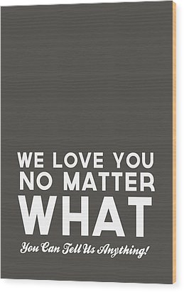 We Love You No Matter What - Grey Greeting Card Wood Print by Linda Woods