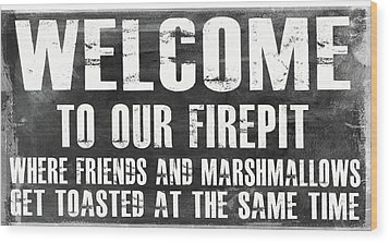 Welcome To Our Firepit Wood Print by Jaime Friedman