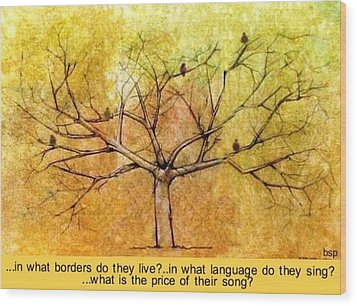 What Is The Price Of Their Song? Wood Print by Robert Stagemyer