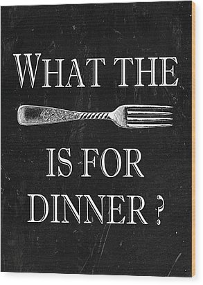 What The Fork Is For Dinner? Wood Print