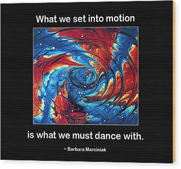What We Set In Motion Wood Print by Mike Flynn