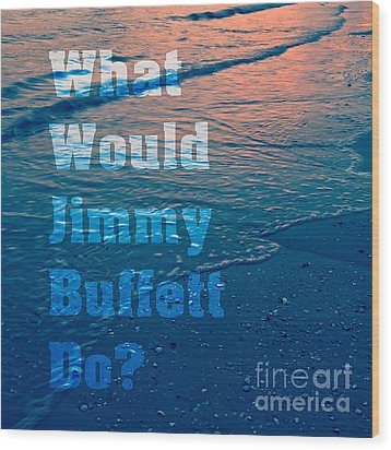 What Would Jimmy Buffet Do Square Wood Print by Edward Fielding