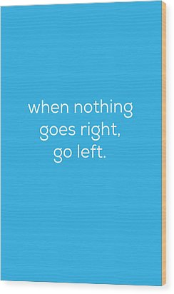 When Nothing Goes Right Wood Print by Kim Fearheiley