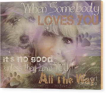 Wood Print featuring the digital art When Somebody Loves You-2 by Kathy Tarochione