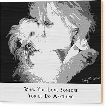 Wood Print featuring the digital art When You Love Someone by Kathy Tarochione
