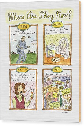 Where Are They Now? Wood Print by Roz Chast