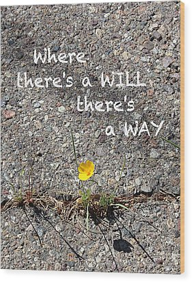 Where There's A Will There's A Way Wood Print by Kume Bryant