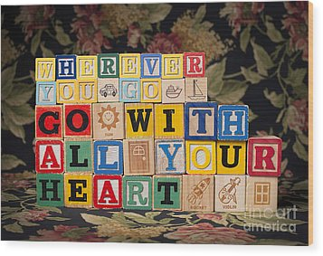 Wherever You Go Go With All Your Heart Wood Print