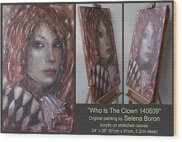 Wood Print featuring the painting Who Is The Clown 140609 Comp by Selena Boron