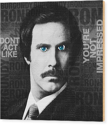 Will Ferrell Anchorman The Legend Of Ron Burgundy Words Black And White Wood Print by Tony Rubino