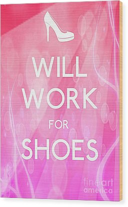 Will Work For Shoes Wood Print by Daryl Macintyre