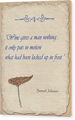 Wine Gives Man Nothing Wood Print by Elaine Plesser