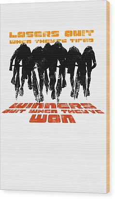 Winners And Losers Cycling Motivational Poster Wood Print