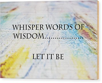 Words Of Wisdom Wood Print by Toni Somes